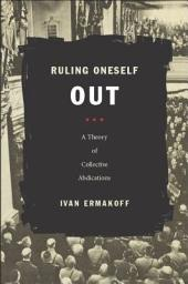 Ruling Oneself Out: A Theory of Collective Abdications