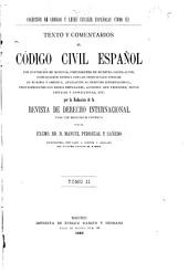 Texto y comentarios al código civil español: con exposición de motivos ... por la redacción de la Revista de derecho internacional, Volumen 2