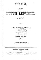 The rise of the Dutch Republic: a history in three volumes, Volume 1