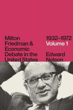 Milton Friedman and Economic Debate in the United States, 1932–1972, Volume 1