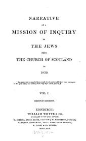 And Robert Murray Mac Cheyne.) Narrative of a Mission of Inquiry to the Jews from the Church of Scotland in 1839. 2. Ed: Volume 1