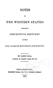 Notes on the Western States: Containing Descriptive Sketches of Their Soil, Climate, Resources, and Scenery