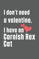 I Don't Need a Valentine, I Have a Cornish Rex Cat