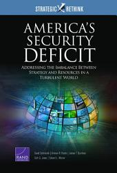 America's Security Deficit: Addressing the Imbalance Between Strategy and Resources in a Turbulent World: Strategic Rethink