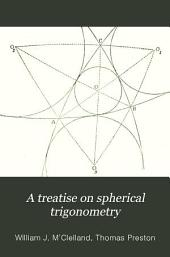 A Treatise on Spherical Trigonometry: With Applications to Spherical Geometry and Numerous Examples, Part 1