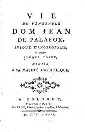 La Vie du vénerable Dom Jean de Palafox, evêq. d'Angélopolis et ensuite evéq. d'Osme