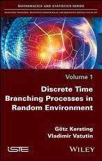 Discrete Time Branching Processes in Random Environment PDF