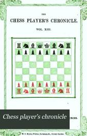 Chess Player's Chronicle: Volume 13