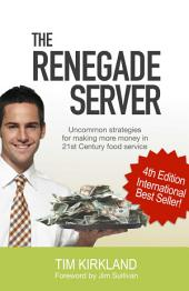 The Renegade Server: Uncommon Strategies for Making more Money in 21st Century Food Service