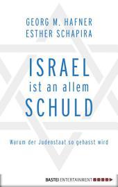 Israel ist an allem schuld: Warum der Judenstaat so gehasst wird