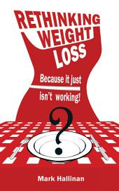 Rethinking Weight Loss: because it just isn't working!