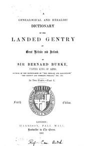 A Genealogical and Heraldic Dictionary of the Landed Gentry of Great Britain and Ireland: Volume 1