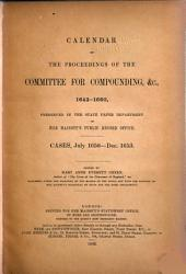 Calendar of the Proceedings of the Committee for Compounding, Etc., 1643-1660: Preserved in H. M. Public Record Office, Volume 4