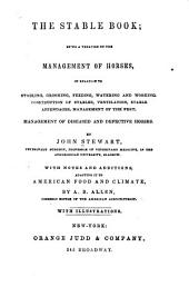 The Stable Book: Being a Treatise on the Management of Horses, in Relation to Stabling, Grooming, Feeding, Watering and Working. Construction of Stables, Ventilation, Stable Appendages, Management of the Feet. Management of Diseased and Defective Horses. With Notes and Additions Adapting it to American Food and Climate