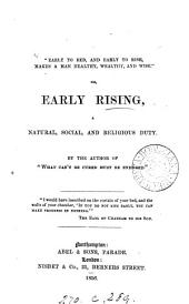 'Early to bed, and early to rise, makes a man healthy, wealthy, and wise,' or, Early rising a natural, social and religious duty. By the author of 'What can't be cured must be endured'.