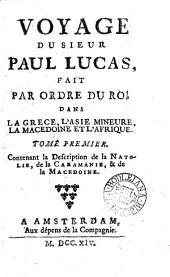 Voyage du sieur Paul Lucas, fait par ordre du roy dans la Grèce; L'Asie mineure, La Macedoine et l'Afrique [ed. by É. Fourmont].