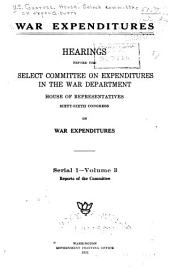 War Expenditures: v. 1 Testimony and exhibits of the War Department. v. 2 War contracts of $100,000 and over. v. 3. Reports of the committee