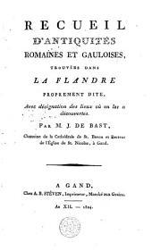 Recueil d'antiquités romaines et gauloises, trouvées dans la Flandre proprement dite, avec désignation des lieux où on les a découvertes