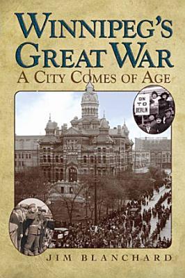 Winnipeg s Great War PDF