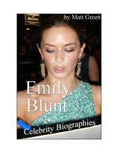 Celebrity Biographies - The Amazing Life Of Emily Blunt - Famous Actors