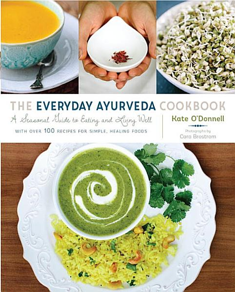 Download The Everyday Ayurveda Cookbook Book