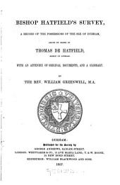 Bishop Hatfield's Survey: A Record of the Possessions of the See of Durham : with an Appendix of Original Documents and a Glossary