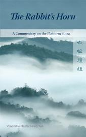 The Rabbit's Horn: A Commentary on the Platform Sutra