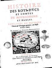 Histoire des roys, ducs, et comtes de Bourgogne, et d'Arles. extraicte de diuerses chartes & chroniques anciennes, & diuisée en 4. liures. Par Andre' du Chesne Tourangeau