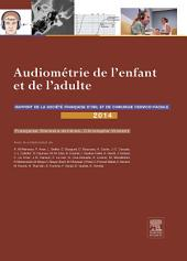 Audiométrie de l'enfant et de l'adulte: Rapport 2014 de la Société française d'ORL et de chirurgie cervico-faciale