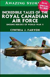 Incredible Tales of the Royal Canadian Air Force: Unsung Heroes of World War II, Edition 2