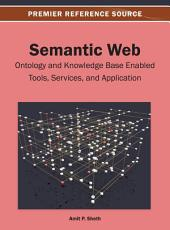 Semantic Web: Ontology and Knowledge Base Enabled Tools, Services, and Applications
