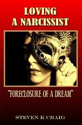 Loving A Narcissist: Foreclosure Of A Dream