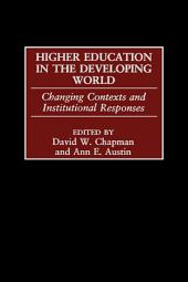Higher Education in the Developing World: Changing Contexts and Institutional Responses