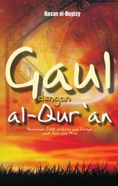 Gaul dengan Al-Quran: Pesan-pesan al-Qur'an yang Dahsyat untuk Kamu yang Muda