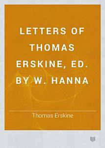Letters of Thomas Erskine  ed  by W  Hanna PDF