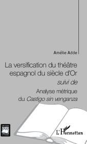 La versification du théâtre espagnol du siècle d'Or: suivi de - Analyse métrique du Castigo sin venganza