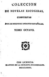 Coleccion de novelas escogidas, compuestas por los mejores ingenios Espanoles: Volume 8