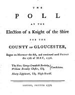 The Poll at the Election of a Knight of the Shire for the County of Gloucester, Begun on Monday the 6th, and Continued Until Friday the 17th of May, 1776. The Hon. George Cranfield Berkeley, William Bromley Chester, Esq. Candidates. Henry Lippincott, Esq. High-sheriff