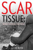 Scar Tissue  Who Can Heal The Pain  Book