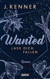 Wanted (3): Lass dich fallen: Roman