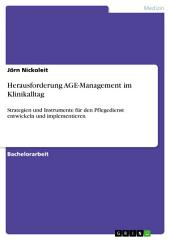 Herausforderung AGE-Management im Klinikalltag: Strategien und Instrumente für den Pflegedienst entwickeln und implementieren