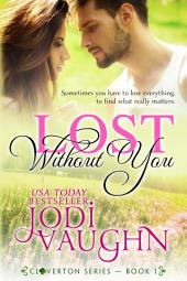 LOST WITHOUT YOU: CLOVERTON SERIES