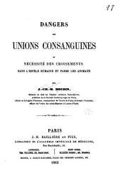 Dangers des unions consanguines et nécessité des croisements dans l'espèce humaine et parmi les animaux