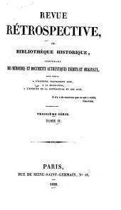 Revue rétrospective, ou Bibliothèque historique, contenant des mémoires et documents authentiques inédits et originaux, pour servir à l'histoire proprement dite, à la biographie, à l'histoire de la littérature et des arts ...