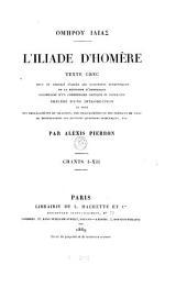 Iliade ; Chants I-XII: texte grec revu & corrigé d'après la récension d'Aristarque accompagné d'un commentaire critique & explicatif, Volume1