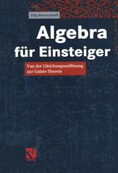 Algebra für Einsteiger: Von der Gleichungsauflösung zur Galois-Theorie