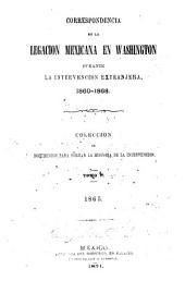 Correspondencia de la Legacion mexicana en Washington durante la intervencion extranjera, 1860-1868: Coleccion de documentos para formar la historia de la intervencion, Volumen 5