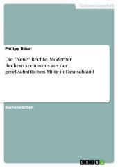 """Die """"Neue"""" Rechte. Moderner Rechtsetxremismus aus der gesellschaftlichen Mitte in Deutschland"""