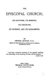 The Episcopal Church: Its Doctrine, Its Ministry, Its Discipline, Its Worship, and Its Sacraments