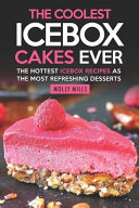 The Coolest Icebox Cakes Ever